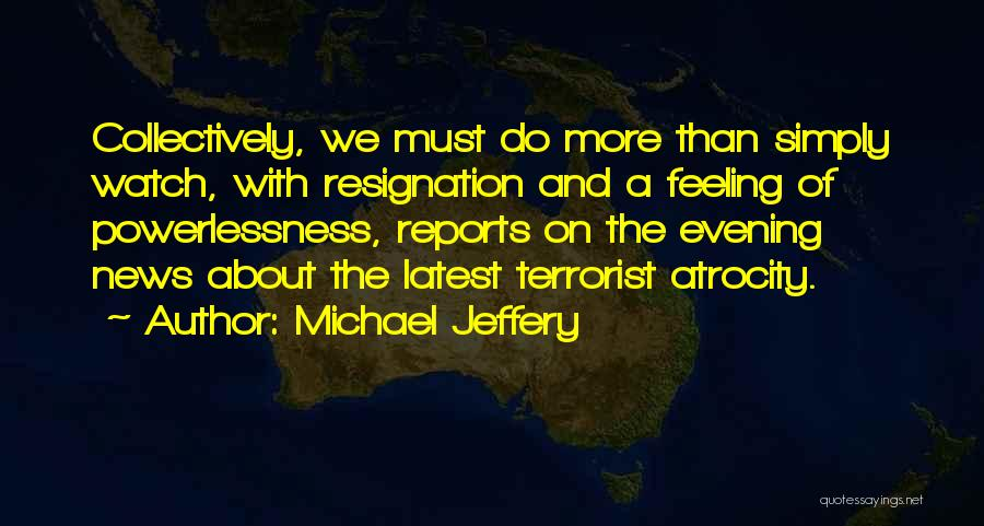 Resignation Quotes By Michael Jeffery