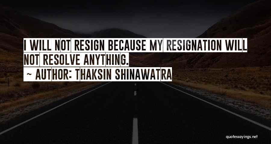 Resignation Quotes By Thaksin Shinawatra