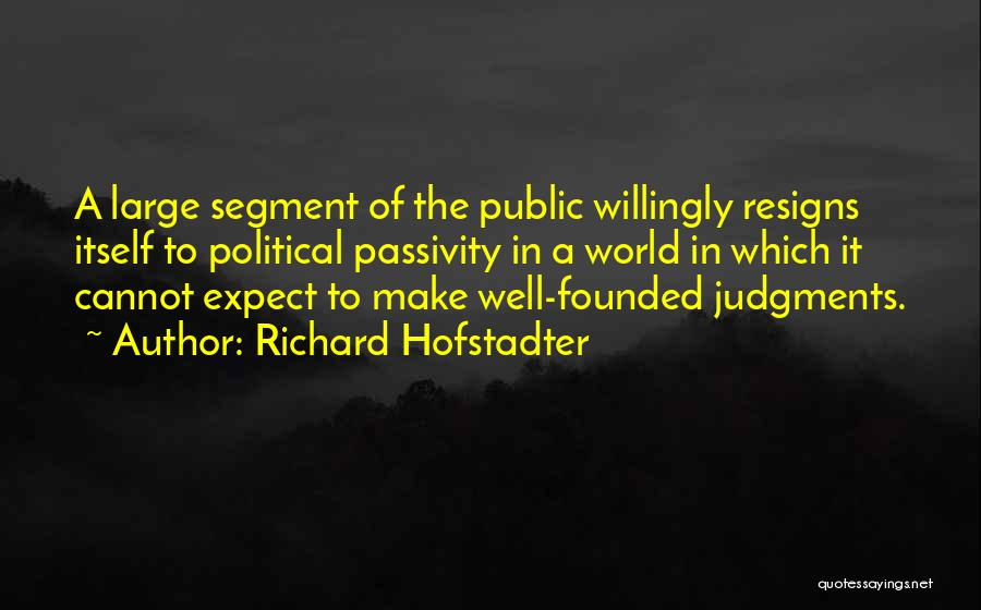 Resigns Quotes By Richard Hofstadter