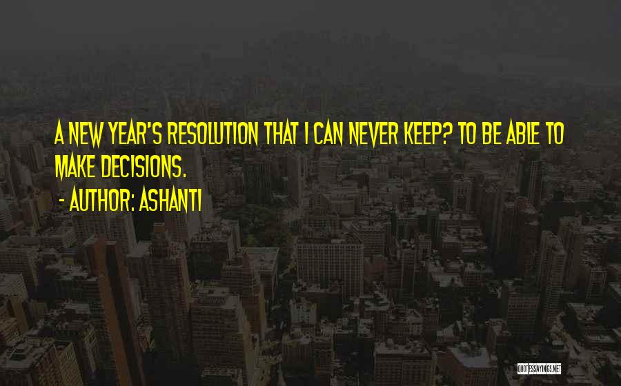 Resolution New Year Quotes By Ashanti