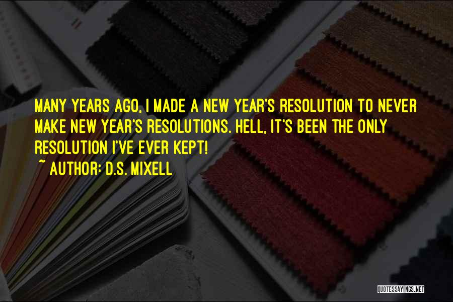 Resolution New Year Quotes By D.S. Mixell