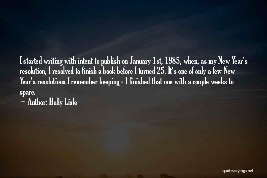 Resolution New Year Quotes By Holly Lisle