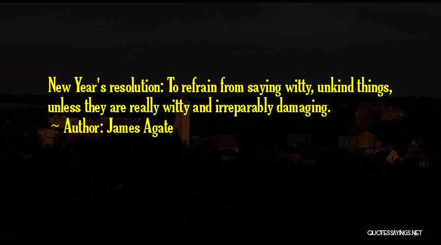 Resolution New Year Quotes By James Agate