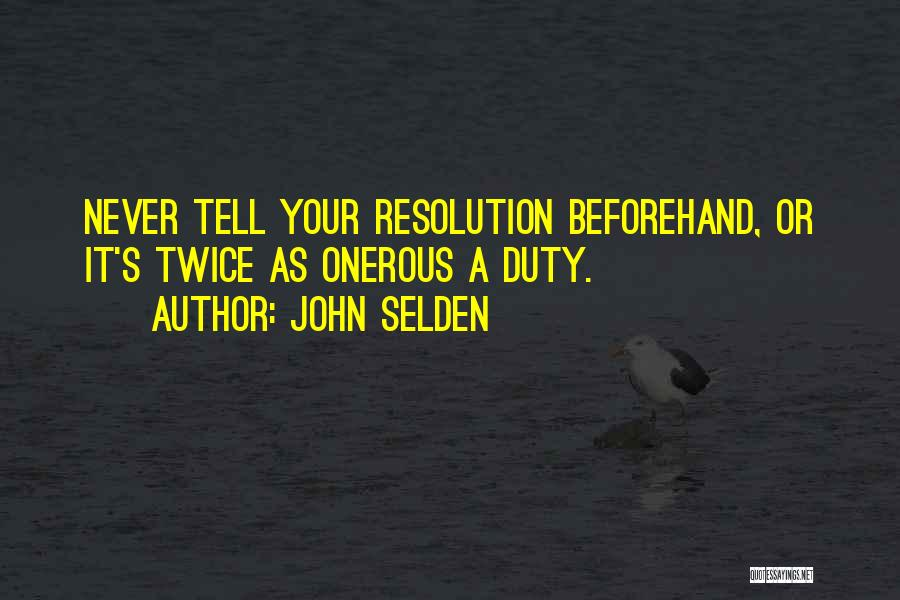 Resolution New Year Quotes By John Selden