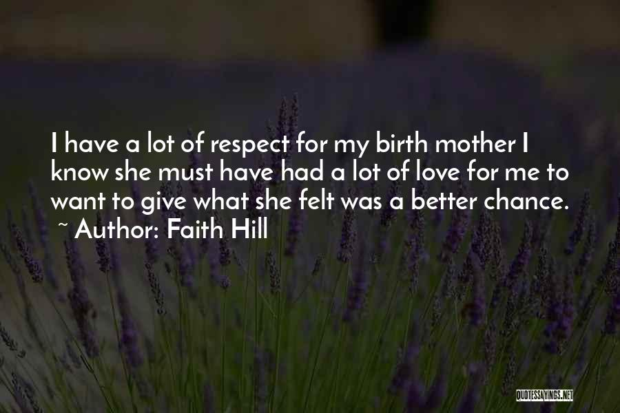 Respect And Love Your Mother Quotes By Faith Hill