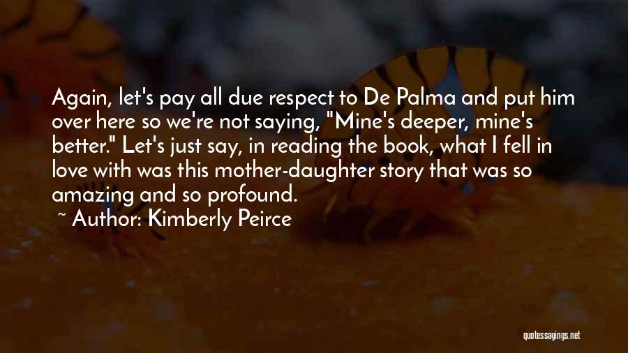 Respect And Love Your Mother Quotes By Kimberly Peirce