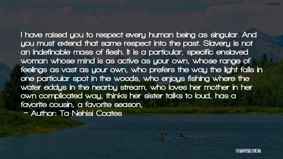 Respect And Love Your Mother Quotes By Ta-Nehisi Coates