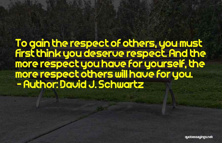Respect For Yourself And Others Quotes By David J. Schwartz