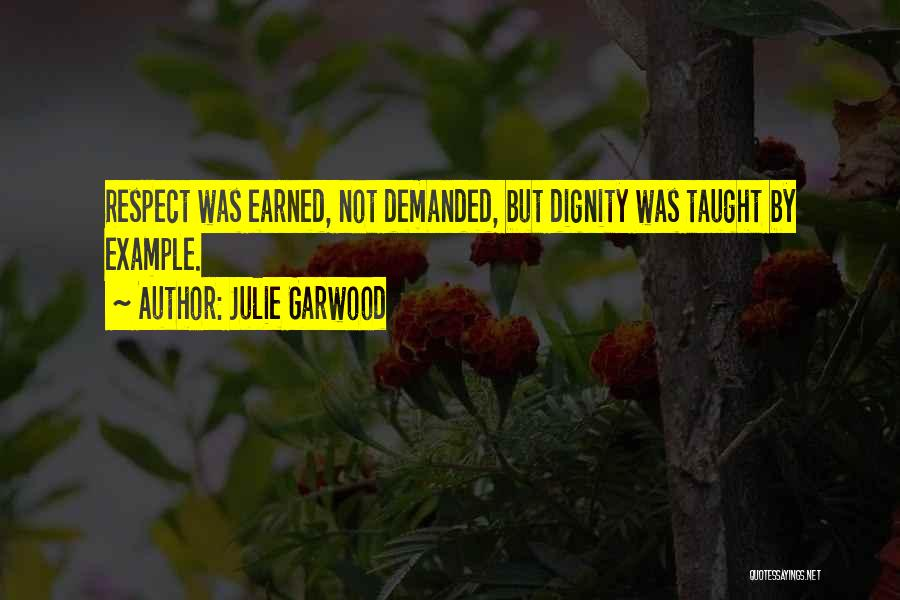 Respect Is Earned Not Demanded Quotes By Julie Garwood