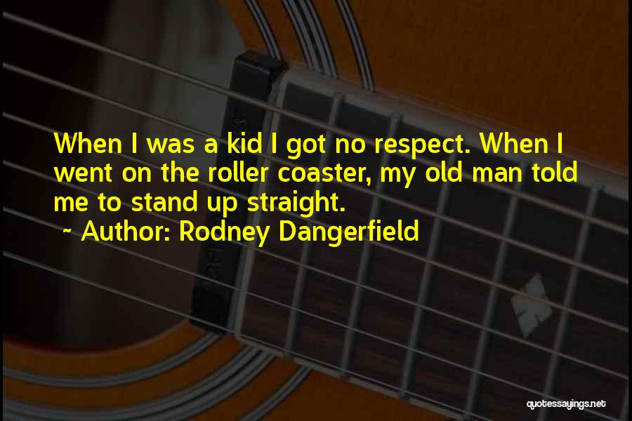 Respect Old Man Quotes By Rodney Dangerfield