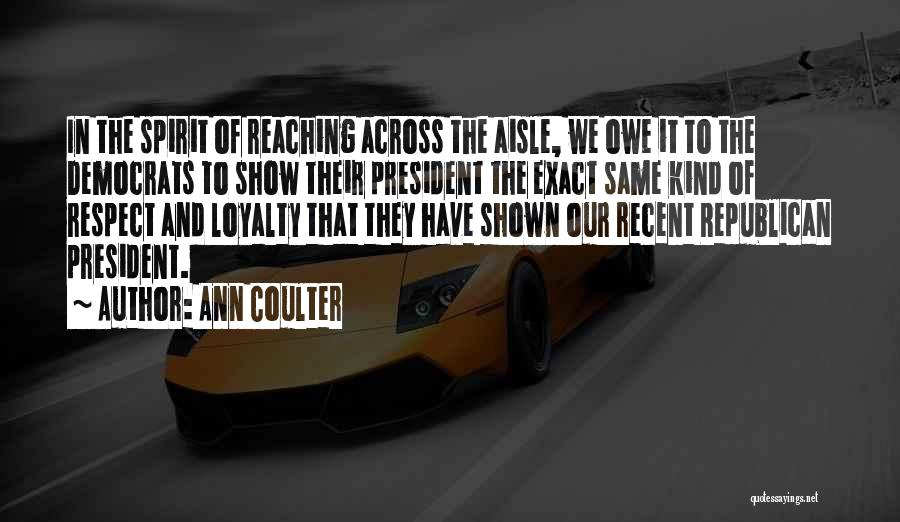 Respect Our President Quotes By Ann Coulter