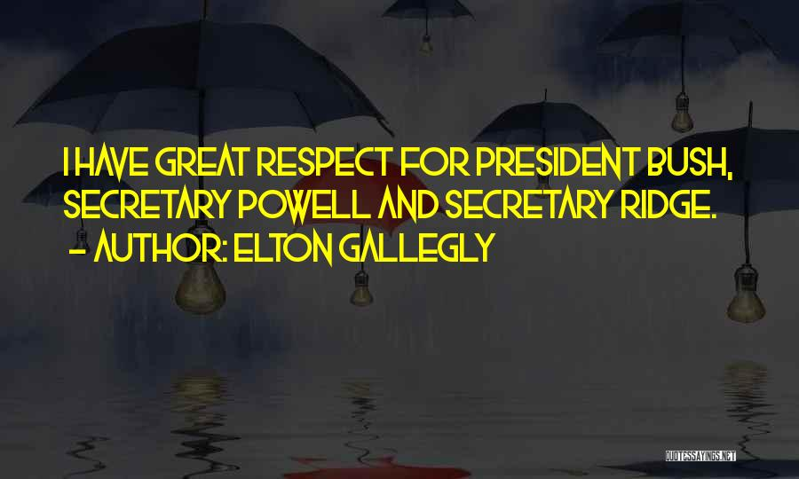 Respect Our President Quotes By Elton Gallegly