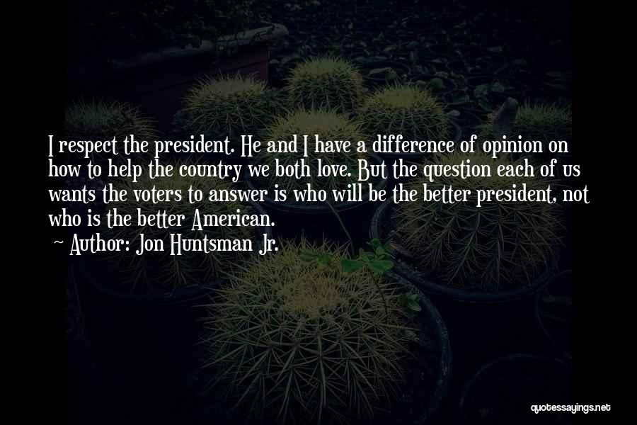Respect Our President Quotes By Jon Huntsman Jr.