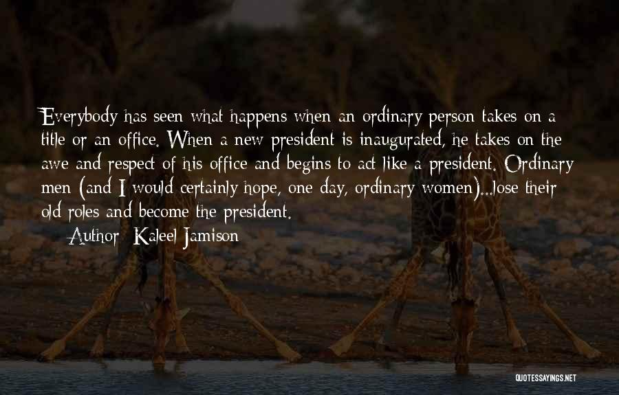 Respect Our President Quotes By Kaleel Jamison