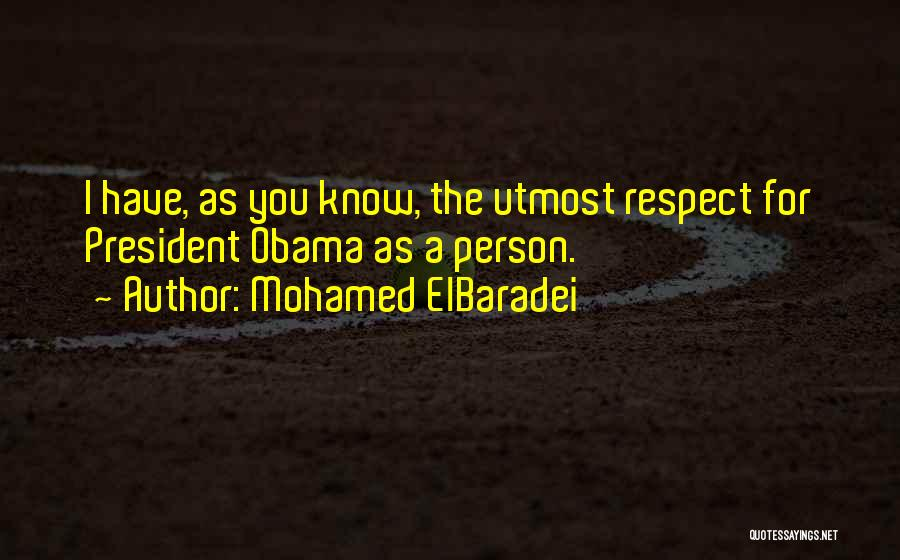 Respect Our President Quotes By Mohamed ElBaradei