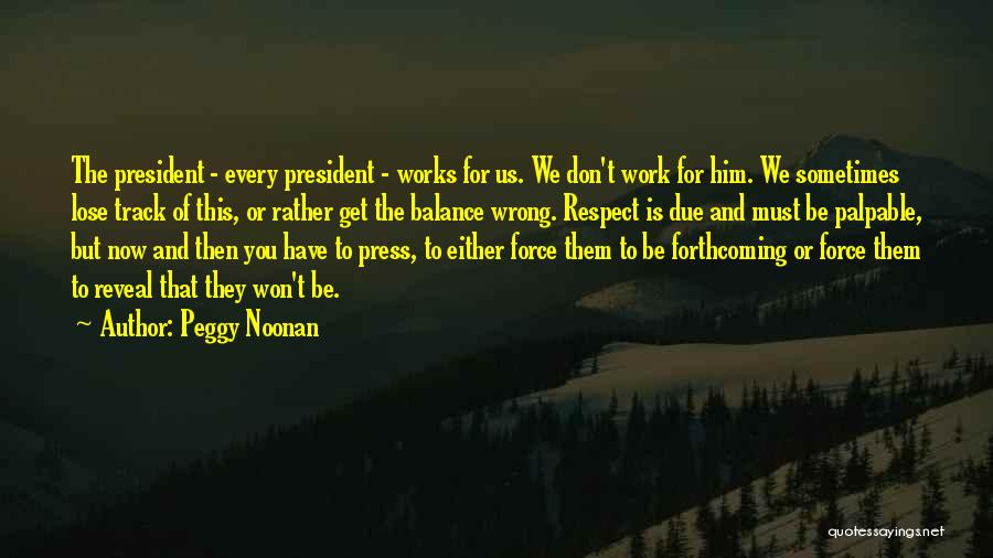 Respect Our President Quotes By Peggy Noonan