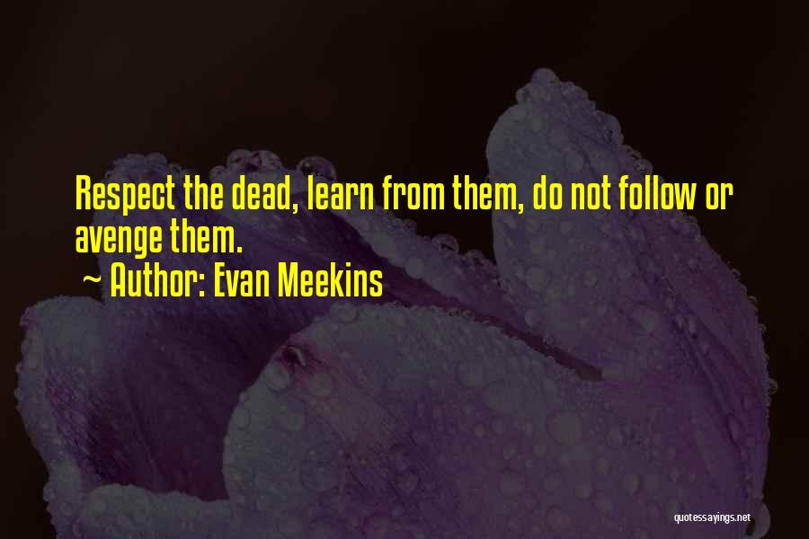 Respect The Dead Quotes By Evan Meekins