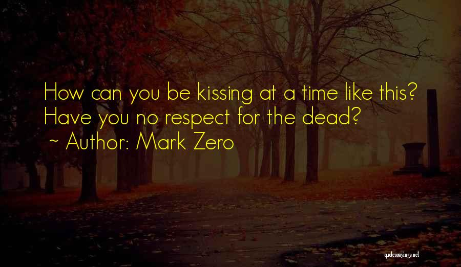 Respect The Dead Quotes By Mark Zero
