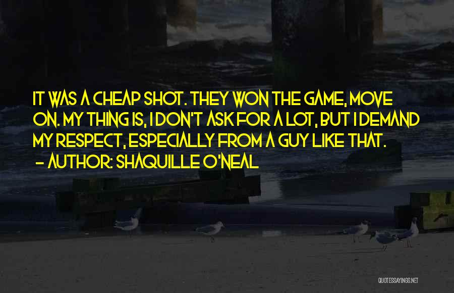 Respect The Game Basketball Quotes By Shaquille O'Neal