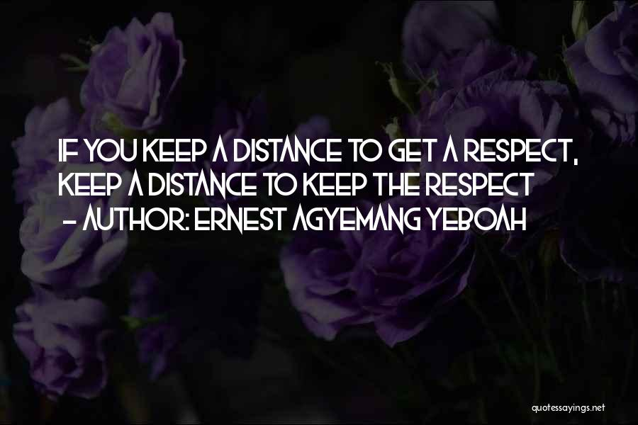 Respect To You Quotes By Ernest Agyemang Yeboah