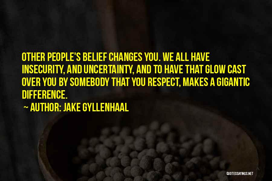 Respect To You Quotes By Jake Gyllenhaal