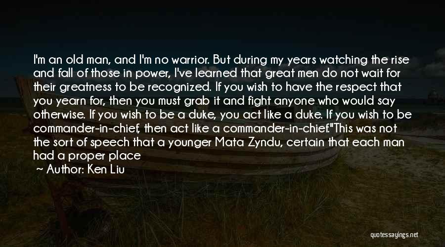 Respect To You Quotes By Ken Liu