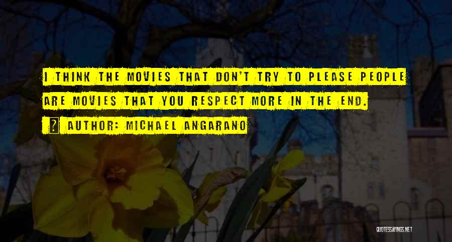Respect To You Quotes By Michael Angarano