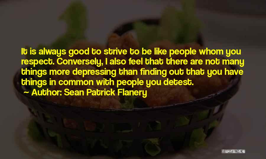 Respect To You Quotes By Sean Patrick Flanery