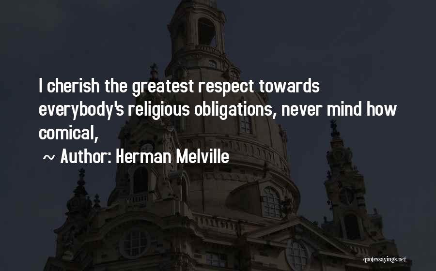 Respect Towards Others Quotes By Herman Melville
