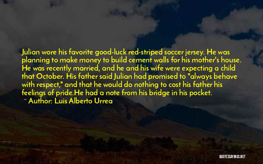 Respect Your Feelings Quotes By Luis Alberto Urrea