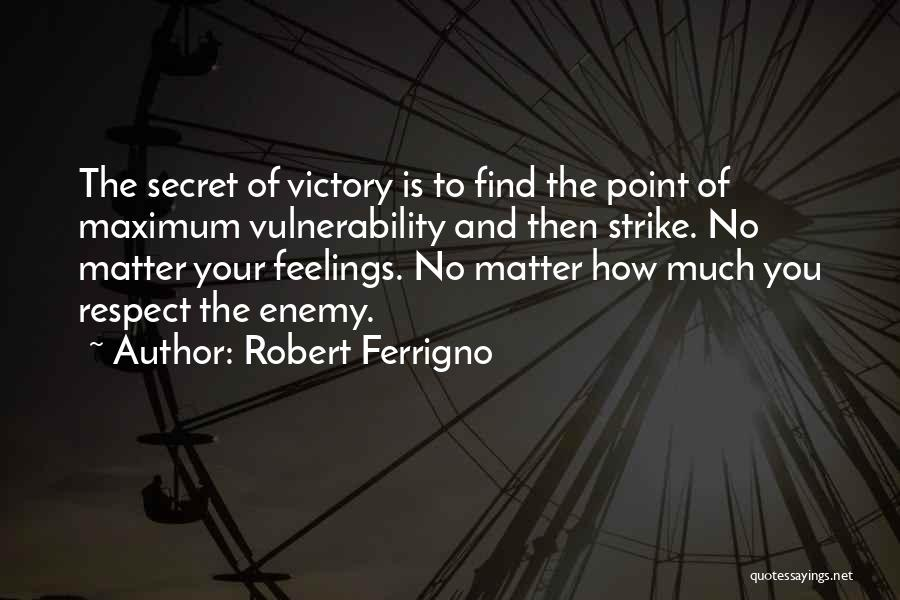 Respect Your Feelings Quotes By Robert Ferrigno