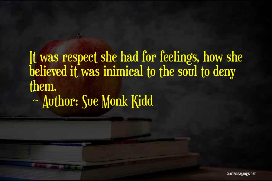 Respect Your Feelings Quotes By Sue Monk Kidd