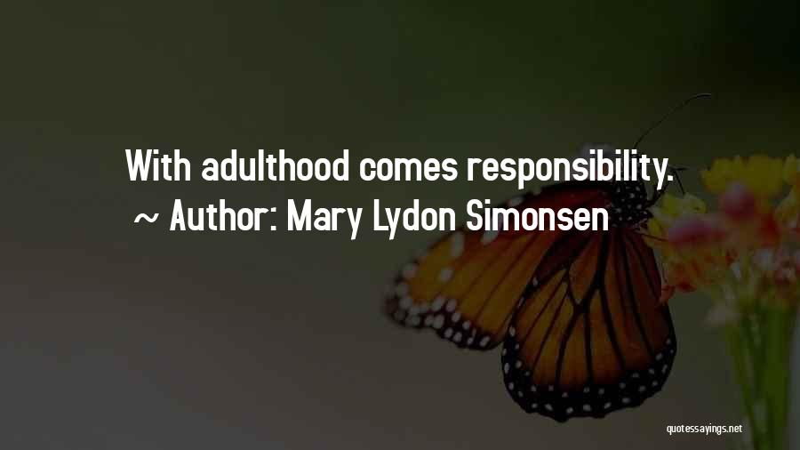 Responsibility And Adulthood Quotes By Mary Lydon Simonsen