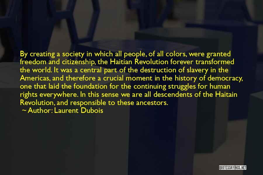 Responsible Citizenship Quotes By Laurent Dubois