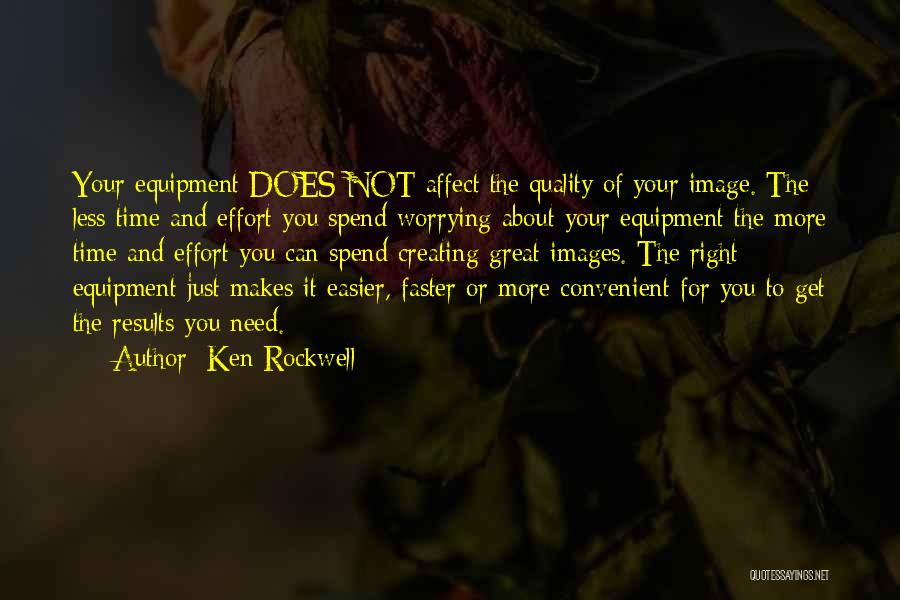 Results And Effort Quotes By Ken Rockwell