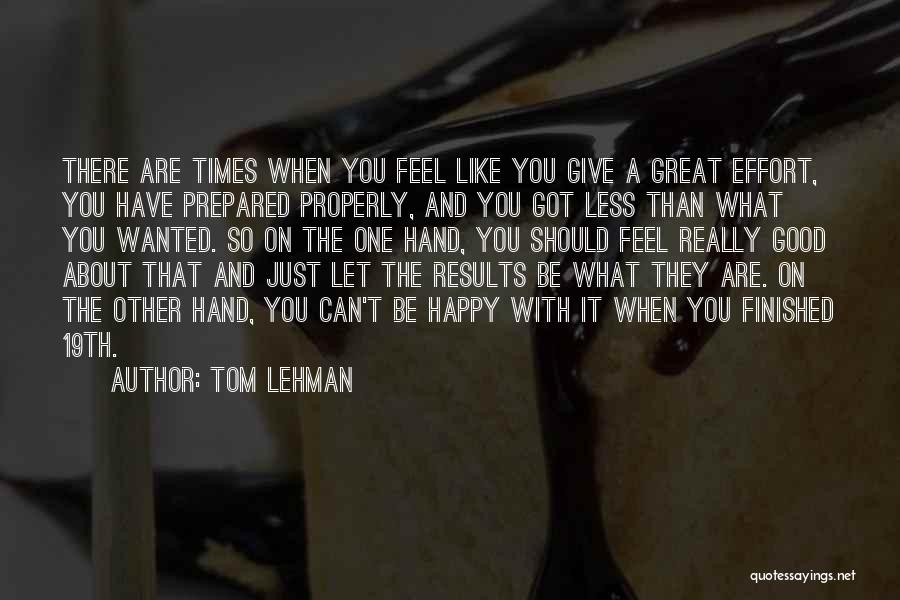 Results And Effort Quotes By Tom Lehman