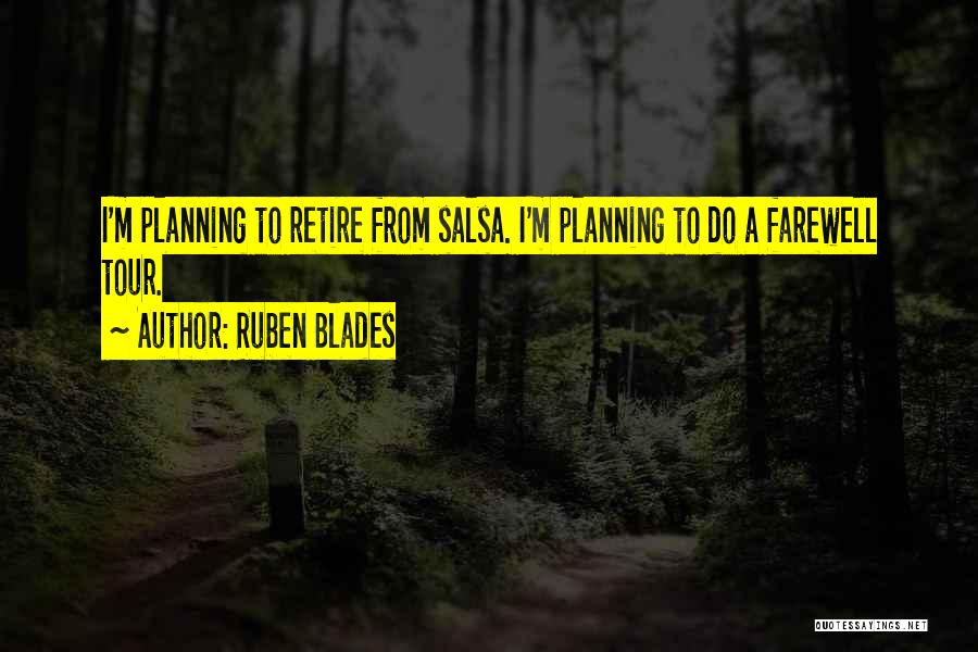 Retire Farewell Quotes By Ruben Blades