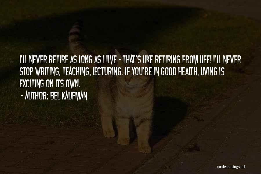Retire From Teaching Quotes By Bel Kaufman