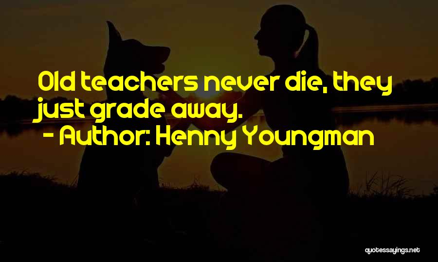 Retirement Of Teachers Quotes By Henny Youngman