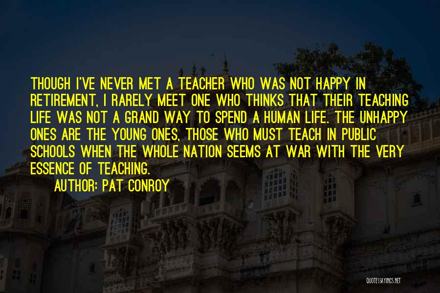 Retirement Of Teachers Quotes By Pat Conroy