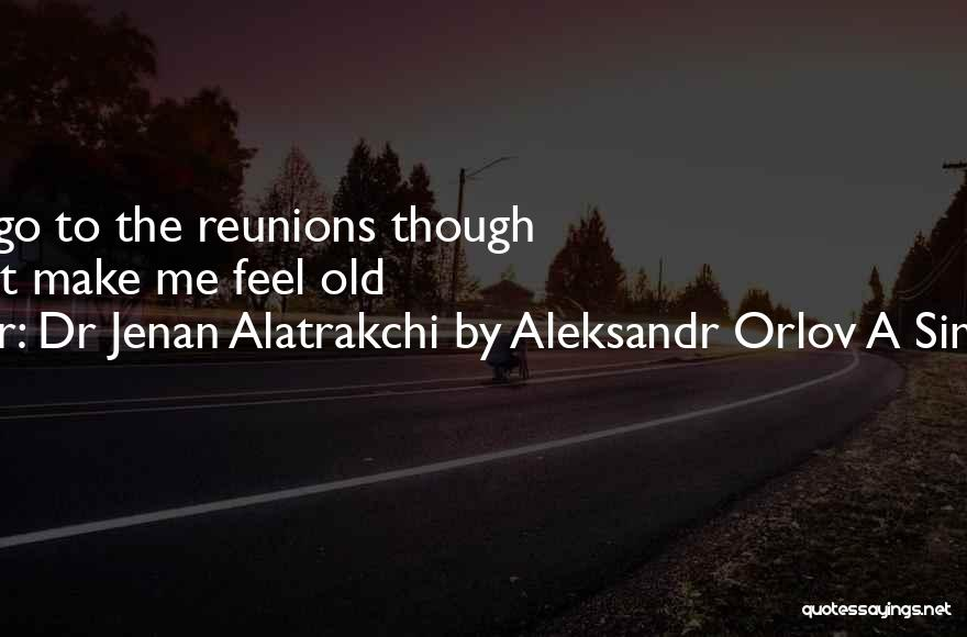 Reunions Quotes By Dr Jenan Alatrakchi By Aleksandr Orlov A Simples Life