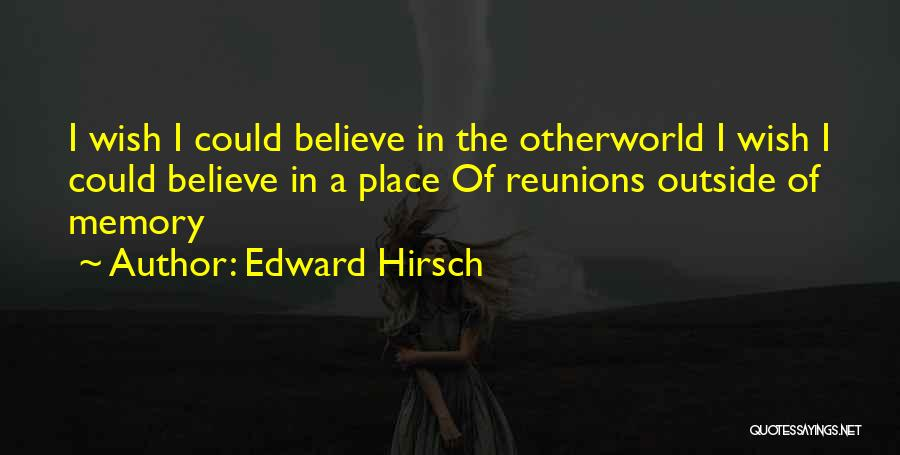 Reunions Quotes By Edward Hirsch