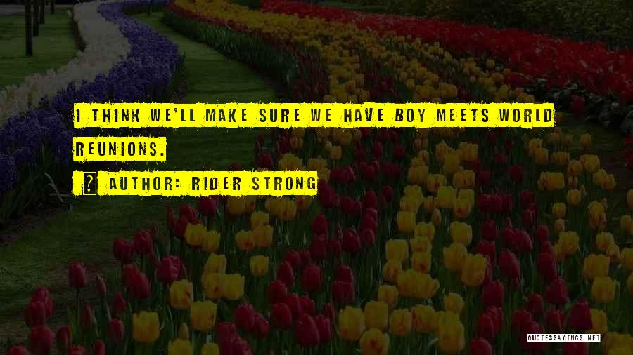 Reunions Quotes By Rider Strong