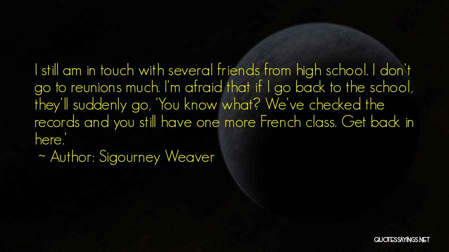 Reunions Quotes By Sigourney Weaver