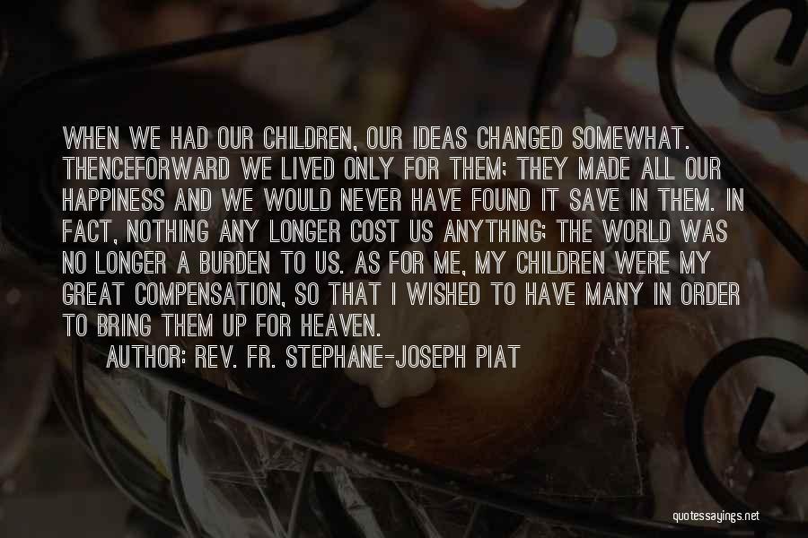 Rev. Fr. Stephane-Joseph Piat Quotes 755709