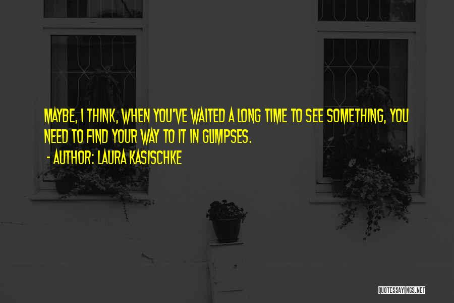 Revelations Quotes By Laura Kasischke