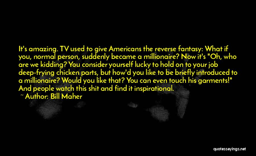 Reverse Inspirational Quotes By Bill Maher