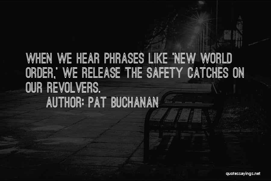 Revolvers Quotes By Pat Buchanan