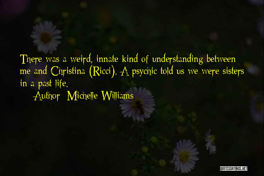 Ricci Quotes By Michelle Williams