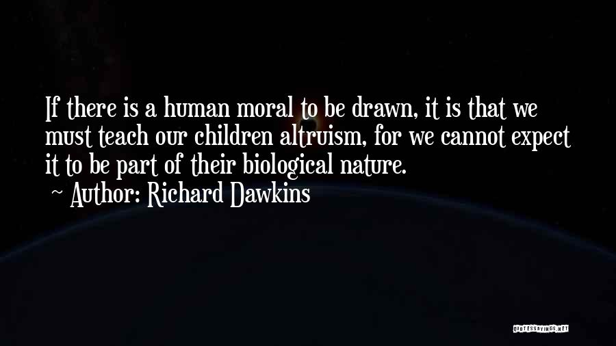 Richard Dawkins Altruism Quotes By Richard Dawkins